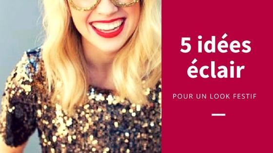 5 idées éclair pour un look festif
